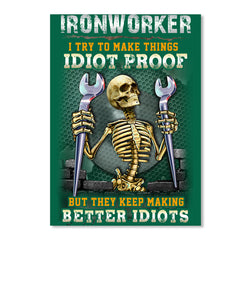 Ironworker I Try Make Things Idiot Proof But They Keep Make Better Idiots Peel & Stick Poster
