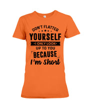 Load image into Gallery viewer, I Only Look Up To You Because I Am Short Custom Design Ladies Tee