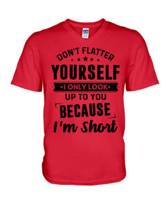 I Only Look Up To You Because I Am Short Custom Design Guys V-Neck