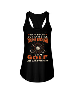 I'm Still Young Enough To Play Golf Meaningful Gifts For Sport Lovers Ladies Flowy Tank