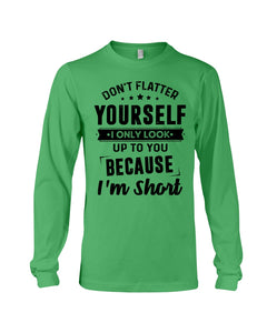 I Only Look Up To You Because I Am Short Custom Design Unisex Long Sleeve