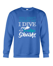 Load image into Gallery viewer, You Can't Scare Me  I Dive With Sharks For Scuba Diving Lovers Sweatshirt