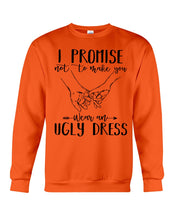 Load image into Gallery viewer, I Promise Not To Make You Wear An Ugly Dress Sweatshirt
