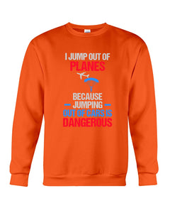 I Jump Out Of Planes Gift For Skydiving Lovers Sweatshirt