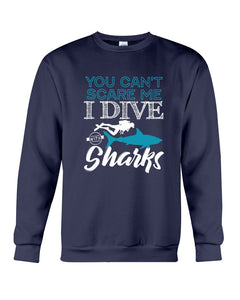 You Can't Scare Me  I Dive With Sharks For Scuba Diving Lovers Sweatshirt