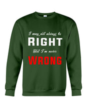 Load image into Gallery viewer, I May Not Always Be Right But I'm Never Wrong Trending Sweatshirt