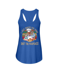 I Just Baked You Some Shut The Fucupcakes Gifts For Chef Ladies Flowy Tank