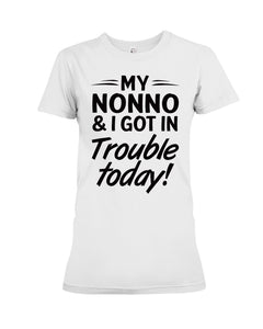 My Nonno And I Got In Trouble Today Gifts For Grandchildren Ladies Tee