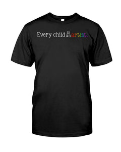 Every Child Is An Artist Special Unique Custom Design Guys Tee