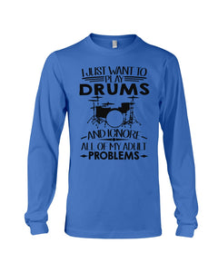 Want To Play Drums And Ignore All Of My Adult Problems Trending Unisex Long Sleeve