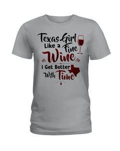 Texas Girl Like A Fine Wine Get Better With Time Ladies Tee