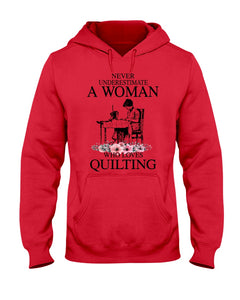 Never Underestimate A Woman Who Loves Quilting Custom Design Hoodie