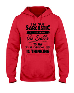 I'm Not Sarcastic I Just Have The Balls To Say Custom Design Hoodie