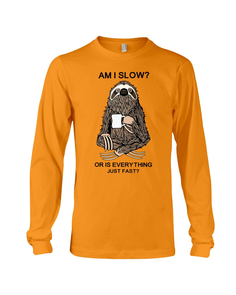Am I Slow Or Is Everything Fast Sloth Cutest Custom Design Gifts Unisex Long Sleeve