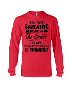 I'm Not Sarcastic I Just Have The Balls To Say Custom Design Unisex Long Sleeve