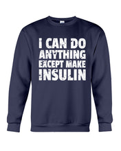 Load image into Gallery viewer, I Can Do Anything Except Make Insulin Custom Design Sweatshirt