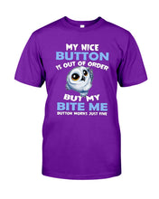 Load image into Gallery viewer, Nice Button Is Out Of Order But My Bite Me Button Works Fine Guys Tee
