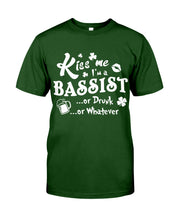 Load image into Gallery viewer, Kiss Me I'm A Bassist Or Drunk Or Whatever Happy St Patrick's Day Guys Tee