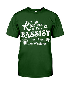 Kiss Me I'm A Bassist Or Drunk Or Whatever Happy St Patrick's Day Guys Tee