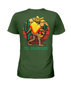 Bigfoot El Squatcho Unique Custom Design Meaningful Gifts For Bigfoot Lovers Ladies Tee