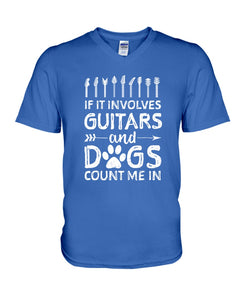 If It Involves Guitars And Dogs Count Me In Custom Design Guys V-Neck