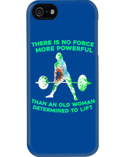 Load image into Gallery viewer, There Is No Force More Powerful Than An Old Woman Determined To Lift Phone case