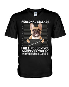 Personal Stalker I Will Follow You Wherever You Go Lovely Chihuahua Gifts For Dog Lovers Guys V-Neck