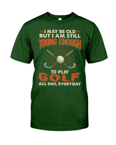 I'm Still Young Enough To Play Golf Meaningful Gifts For Sport Lovers Guys Tee