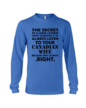 Load image into Gallery viewer, Always Listen To Your Canadian Wife Because She's Always Right Unisex Long Sleeve