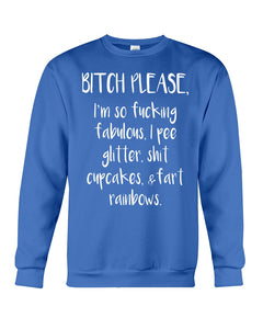 Bitch Please I'm So Fucking Fabulous I Pee Ghitter Custom Design Sweatshirt