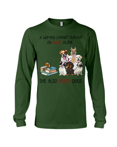 A Woman Cannot Survive On Books Alone She Also Needs Dogs Unisex Long Sleeve