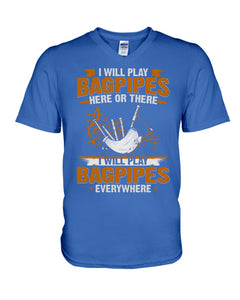 Play Here Or There Everywhere Funny Design - Bagpipes Lovers Gifts Guys V-Neck