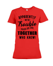 Load image into Gallery viewer, Apparently We're Trouble Black Art Funny Gift For Friends Ladies Tee