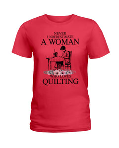 Never Underestimate A Woman Who Loves Quilting Custom Design Ladies Tee