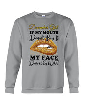 Load image into Gallery viewer, December Girl If My Mouth Doesn't Say It My Face Definitely Will Custom Design Sweatshirt