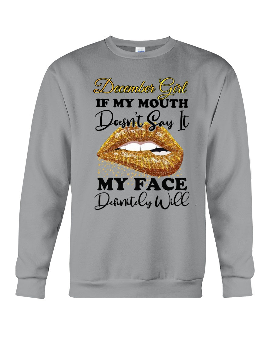 December Girl If My Mouth Doesn't Say It My Face Definitely Will Custom Design Sweatshirt