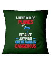 Load image into Gallery viewer, I Jump Out Of Planes Gift For Skydiving Lovers Pillow Cover