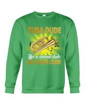 Load image into Gallery viewer, Tuba Dude Like A Normal Dude But So Much Louder For Tuba Players Sweatshirt