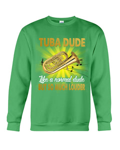Tuba Dude Like A Normal Dude But So Much Louder For Tuba Players Sweatshirt