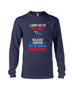 I Jump Out Of Planes Gift For Skydiving Lovers Unisex Long Sleeve