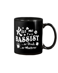 Kiss Me I'm A Bassist Or Drunk Or Whatever Happy St Patrick's Day Mug