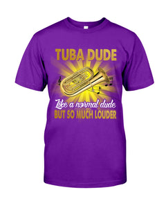 Tuba Dude Like A Normal Dude But So Much Louder For Tuba Players Guys Tee
