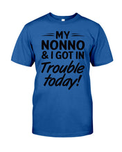 Load image into Gallery viewer, My Nonno And I Got In Trouble Today Gifts For Grandchildren Guys Tee