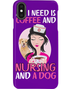 All I Need Is Coffee And Nursing And A Dog Custom Design Phone case