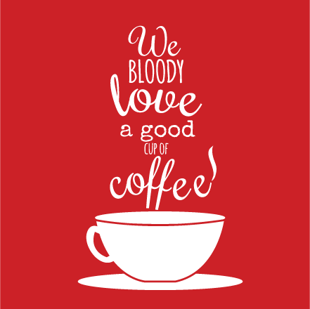 We Bloody Love a Good Coffee