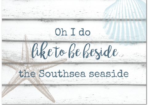 'Oh I Do Like To Be Beside The Southsea Seaside' Print