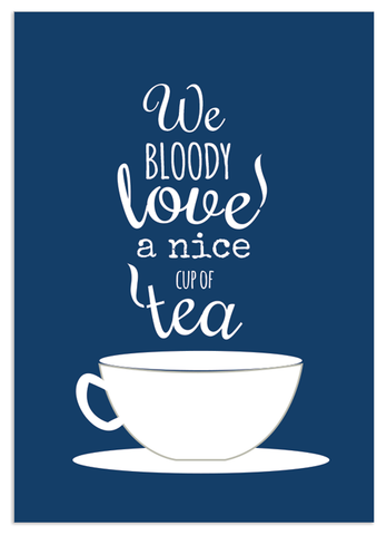 We Bloody Love a Cup of Tea Print