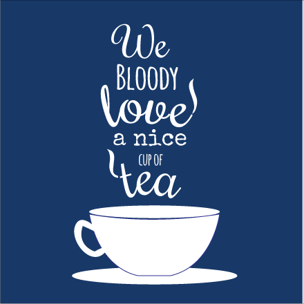 We Bloody Love a Nice Cup of Tea