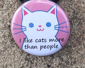 Cat Lover I Like Cats More Than People Time Spent With Cats is Never Wasted Dedicated Feline Enthusiast Cat Pin Funny Cat Button Pin Magnets