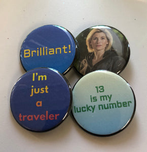 13 Is My Lucky Number Brilliant I'm Just a Traveler Doctor Who 13th Doctor Magnets Doctor Who Pin Doctor Who Button Time Lord